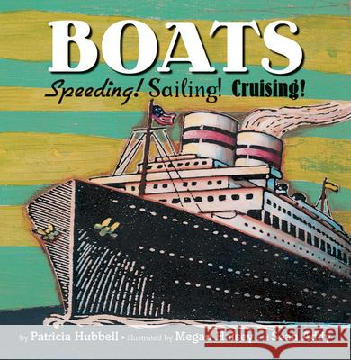 Boats: Speeding! Sailing! Cruising! Patricia Hubbell Megan &. Addy Halsey Megan &. Addy Halsey 9780761455240