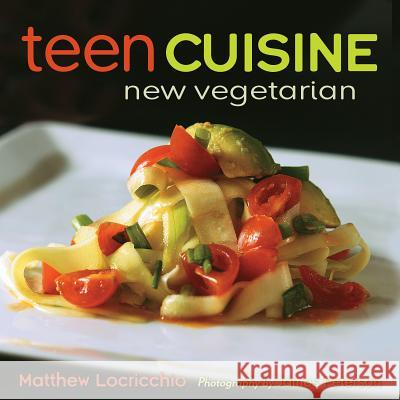 Teen Cuisine: New Vegetarian Matthew Locricchio 9780761462583 Amazon Childrens Publishing