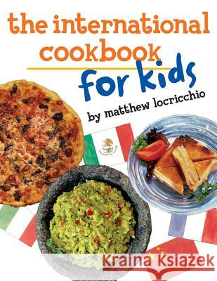 The International Cookbook for Kids Matthew Locricchio 9780761463139 Amazon Childrens Publishing