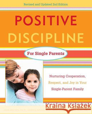 Positive Discipline for Single Parents: Nurturing Cooperation, Respect, and Joy in Your Single-Parent Family Jane Nelsen Cheryl Erwin Carol Delzer 9780761520115