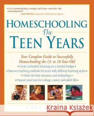 Homeschooling: The Teen Years: Your Complete Guide to Successfully Homeschooling the 13- To 18- Year-Old Janie Levine Hellyer Cafi Cohen 9780761520931