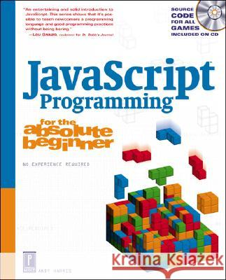 JavaScript Programming for the Absolute Beginner Andy Harris Andrew Harris 9780761534105