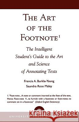 The Art of the Footnote : The Intelligent Student's Guide to the Art and Science of Annotating Texts Francis A. Burkle-Young Saundra Maley 9780761803485