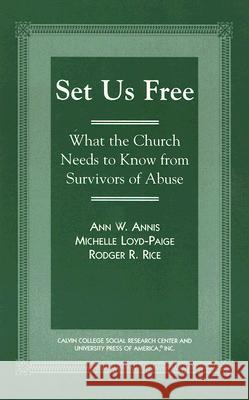 Set Us Free: What the Church Needs to Know from Survivors of Abuse Ann W. Annis Michelle Loyd-Paige Rodger R. Rice 9780761819059