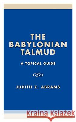 Babylonian Talmud: A Topical Guide Judith Z. Abrams 9780761823735