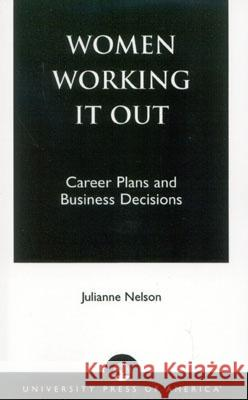Women Working It Out: Career Plans and Business Decisions Julianne Beth Nelson 9780761824930