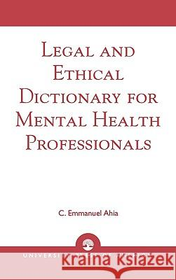 Legal and Ethical Dictionary for Mental Health Professionals C. Emmanuel Ahia 9780761825081