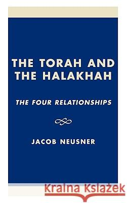 The Torah and the Halakhah: The Four Relationships Jacob Neusner 9780761825265