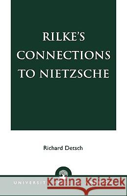 Rilke's Connections to Nietzsche Richard Detsch 9780761825388