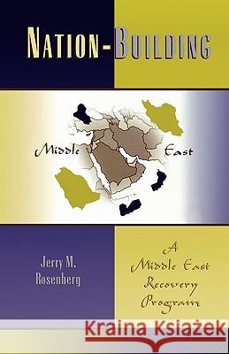 Nation-Building : A Middle East Recovery Program Jerry Martin Rosenberg 9780761825746