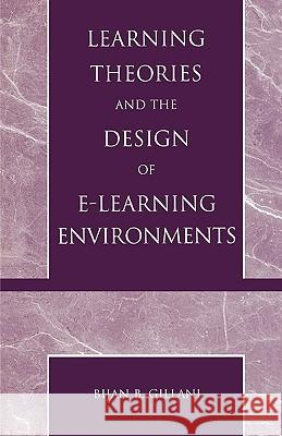 Learning Theories and the Design of E-Learning Environments Bijan B. Gillani 9780761826040
