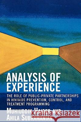 Analysis of Experience: The Role of Public-Private Partnerships in Hiv/AIDS Prevention, Control, and Treatment Programming Muhiuddin Haider 9780761829607