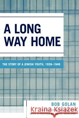 A Long Way Home : The Story of a Jewish Youth, 1939-1949 Bob Golan 9780761830399