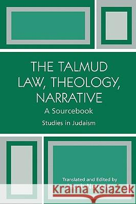 The Talmud Law, Theology, Narrative: A Sourcebook Jacob Neusner 9780761831150