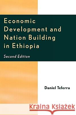 Economic Development and Nation Building in Ethiopia Daniel Teferra 9780761831228