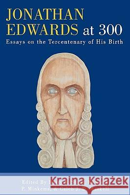 Jonathan Edwards at 300 : Essays on the Tercentenary of His Birth Harry S. Stout 9780761832270