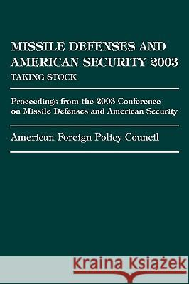 Missile Defense and American Security 2003: Proceedings from the 2003 Conference on Missile Defenses and American Security American                                 American Foreign Policy Council- Ed      American Foreign Policy Council 9780761832805