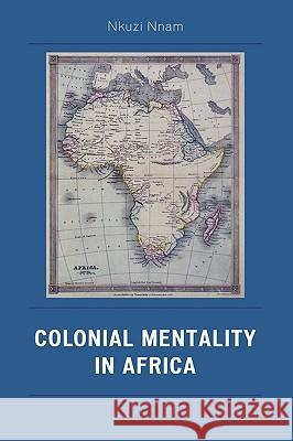 Colonial Mentality in Africa Nkuzi Nnam 9780761832911