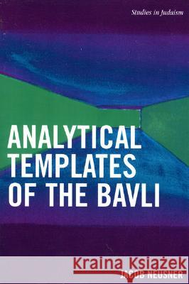 Analytical Templates of the Bavli Jacob Neusner 9780761833925