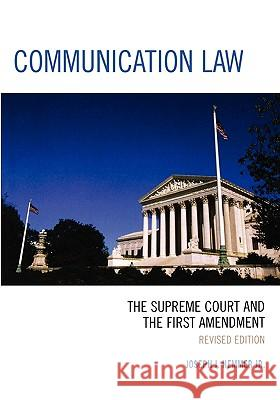 Communication Law: The Supreme Court and the First Amendment Joseph Hemmer 9780761834984