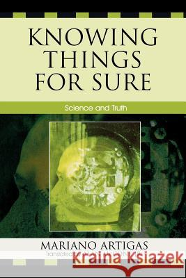 Knowing Things for Sure: Science and Truth Artigas Mariano                          Alan, Jr. McCone 9780761835110