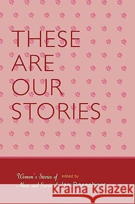 These Are Our Stories : Women's Stories of Abuse and Survival Jan Rosenberg 9780761835844