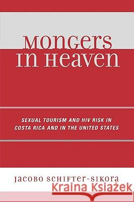 Mongers in Heaven: Sexual Tourism and HIV Risk in Costa Rica and in the United States Jacobo Schifter-Sikora 9780761835974
