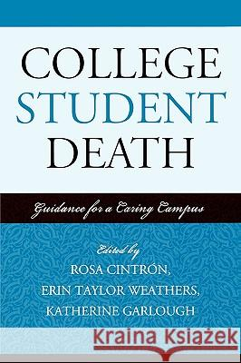 College Student Death: Guidance for a Caring Campus Rosa Cintron Erin Taylor Weathers Katherine Garlough 9780761837008