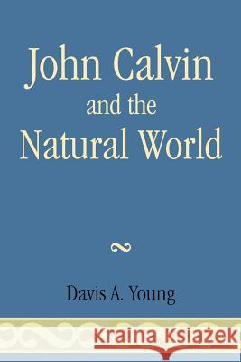 John Calvin and the Natural World Davis A. Young 9780761837138
