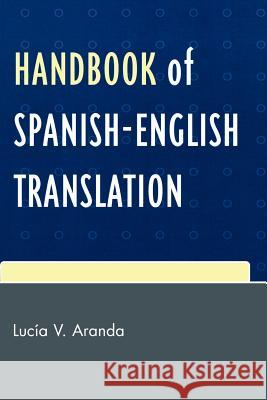 Handbook of Spanish-English Translation Lucia V. Aranda 9780761837299