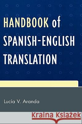 Handbook of Spanish-English Translation Lucia V. Aranda 9780761837305