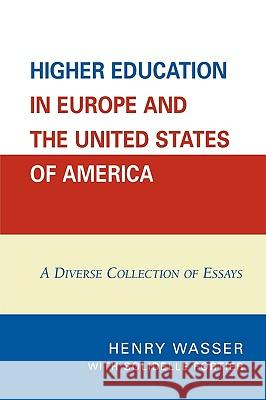 Higher Education in Europe and the United States of America: A Diverse Collection of Essays Wasser Henry 9780761837794