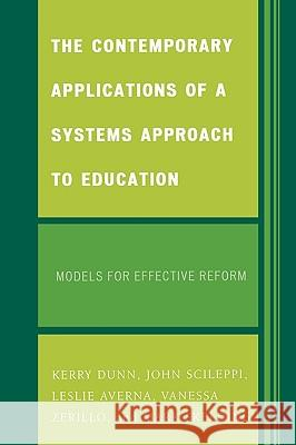 The Contemporary Applications of a Systems Approach to Education: Models for Effective Reform Dunn Kerry 9780761838272
