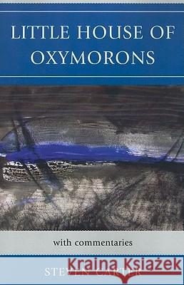 Little House of Oxymorons: With Commentaries Steven Carter 9780761851035