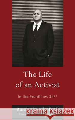 The Life of an Activist: In the Frontlines 24/7 Randy Jurado Ertll 9780761861355