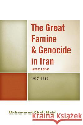 The Great Famine & Genocide in Iran: 1917-1919 Mohammad Gholi Majd 9780761861676