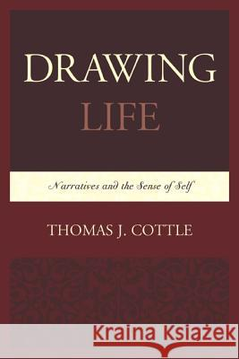 Drawing Life : Narratives and the Sense of Self Thomas J. Cottle 9780761862222