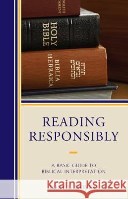 Reading Responsibly: A Basic Guide to Biblical Interpretation Tony L. Moyers 9780761867173
