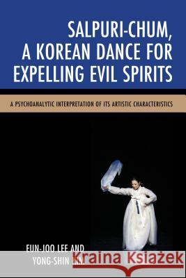 Salpuri-Chum, a Korean Dance for Expelling Evil Spirits Eun-Joo Lee 9780761868873