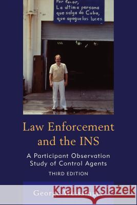 Law Enforcement and the Ins: A Participant Observation Study of Control Agents George Weissinger 9780761869016