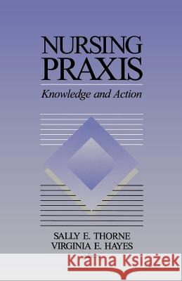 Nursing Praxis Sally E. Thorne Virginia E. Hayes Thorne 9780761900115