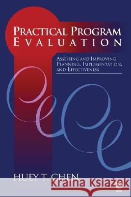 Practical Program Evaluation: Assessing and Improving Planning, Implementation, and Effectiveness Huey T. Chen 9780761902324