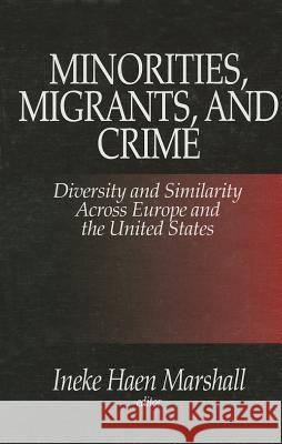 Minorities, Migrants, and Crime : Diversity and Similarity Across Europe and the United States  9780761903345