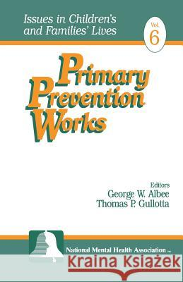 Primary Prevention Works George W. Albee Thomas P. Gullotta 9780761904687