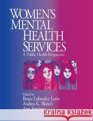 Women's Mental Health Services: A Public Health Perspective Andrea K. Blanch Ann Jennings Bruce Lubotsky Levin 9780761905080