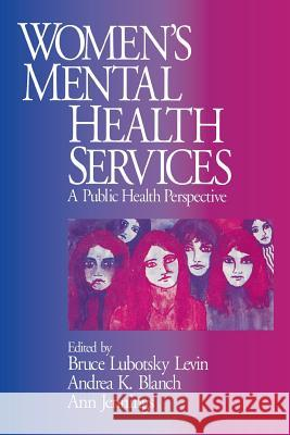 Women's Mental Health Services: A Public Health Perspective Andrea K. Blanch Ann Jennings Bruce Lubotsky Levin 9780761905097