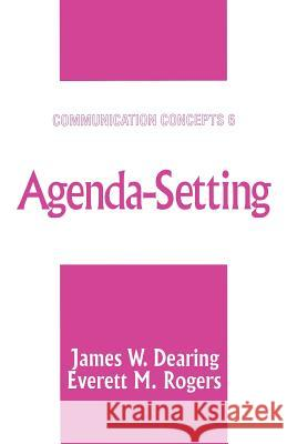 Agenda-Setting James W. Dearing Everett M. Rogers Steven H. Chaffee 9780761905639 Sage Publications
