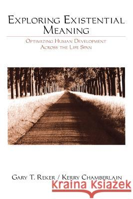 Exploring Existential Meaning: Optimizing Human Development Across the Life Span Gary T. Reker Kerry Chamberlain 9780761909941