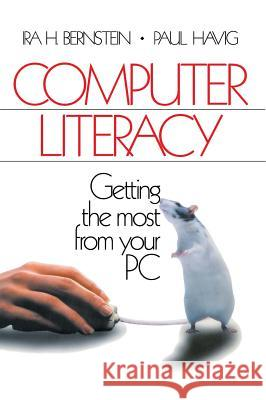 Computer Literacy: Getting the Most from Your PC Ira H. Bernstein Paul Havig Paul Havig 9780761911388