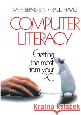Computer Literacy: Getting the Most from Your PC Ira H. Bernstein Paul Havig Paul Havig 9780761911395